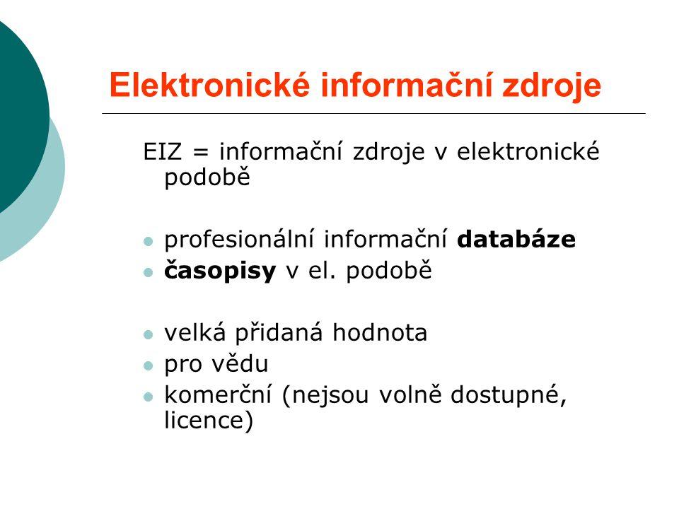 Elektronické informační zdroje EIZ = informační zdroje v elektronické podobě profesionální informační databáze časopisy v el.