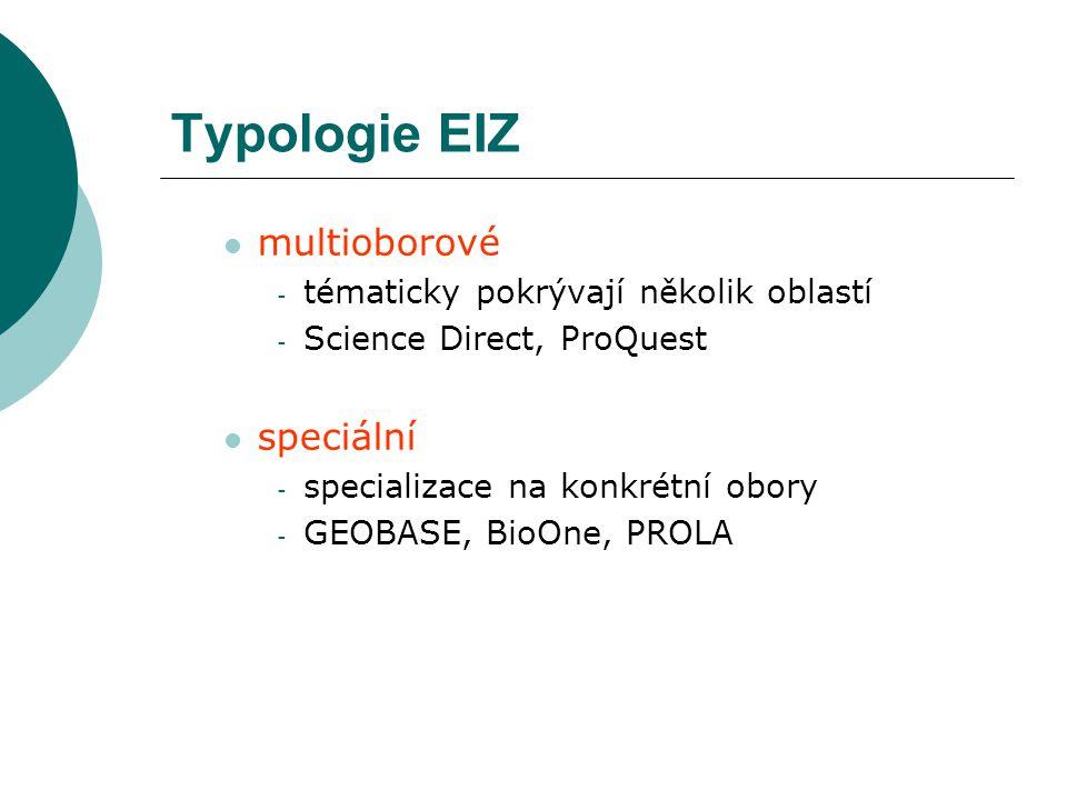 Typologie EIZ multioborové - tématicky pokrývají několik oblastí - Science Direct, ProQuest speciální - specializace na konkrétní obory - GEOBASE, BioOne, PROLA