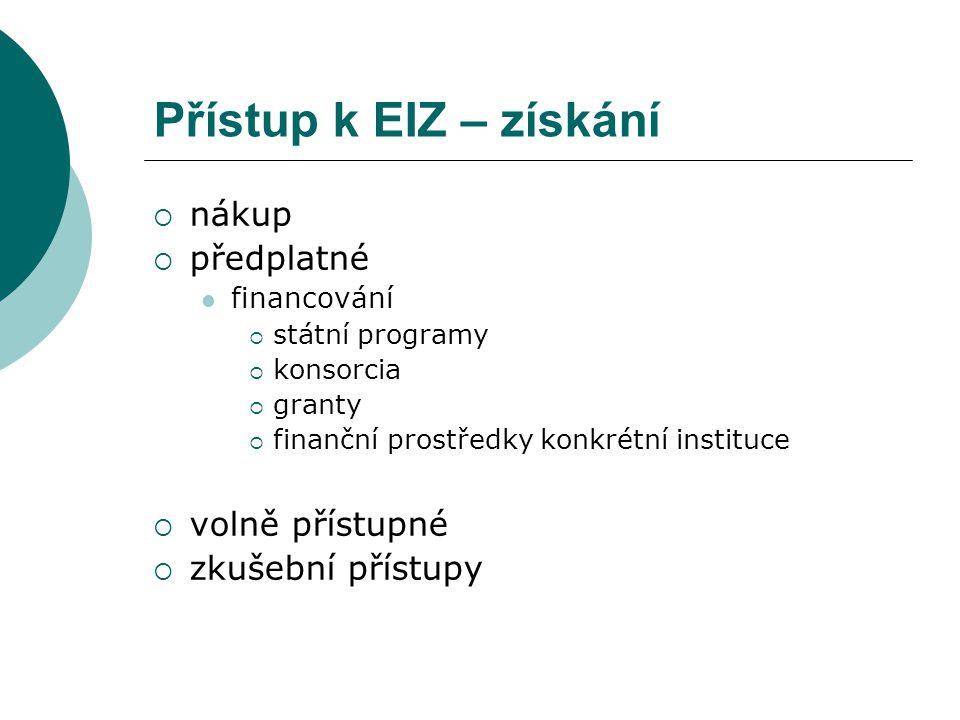 Přístup k EIZ – získání  nákup  předplatné financování  státní programy  konsorcia  granty  finanční prostředky konkrétní instituce  volně přístupné  zkušební přístupy