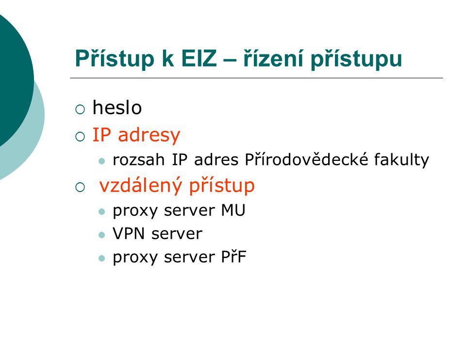 Přístup k EIZ – řízení přístupu  heslo  IP adresy rozsah IP adres Přírodovědecké fakulty  vzdálený přístup proxy server MU VPN server proxy server PřF