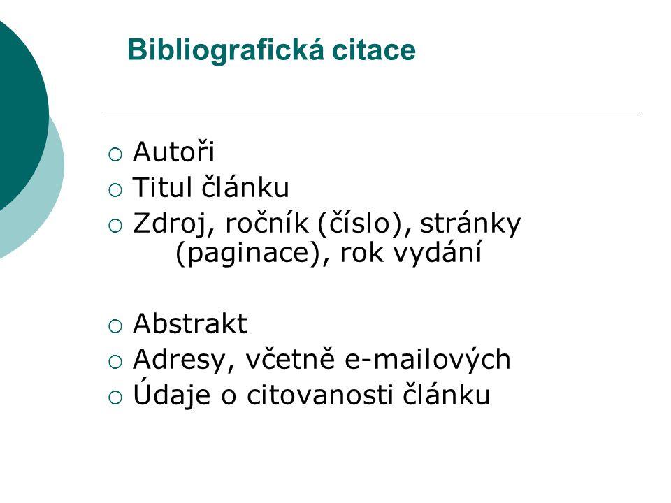 Bibliografická citace  Autoři  Titul článku  Zdroj, ročník (číslo), stránky (paginace), rok vydání  Abstrakt  Adresy, včetně e-mailových  Údaje o citovanosti článku