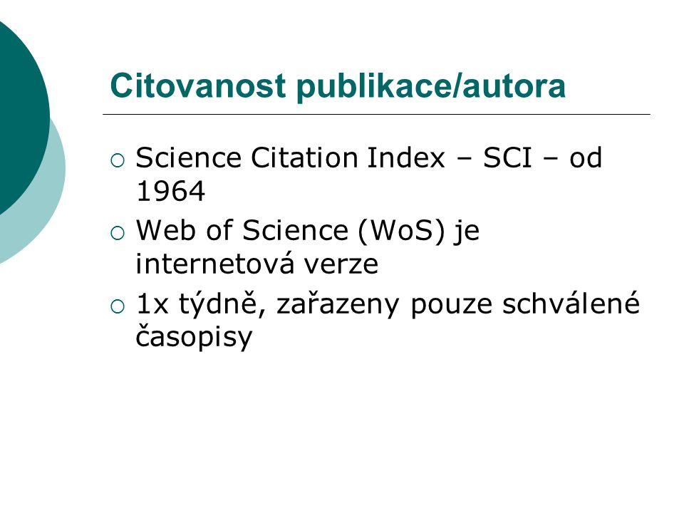 Citovanost publikace/autora  Science Citation Index – SCI – od 1964  Web of Science (WoS) je internetová verze  1x týdně, zařazeny pouze schválené časopisy