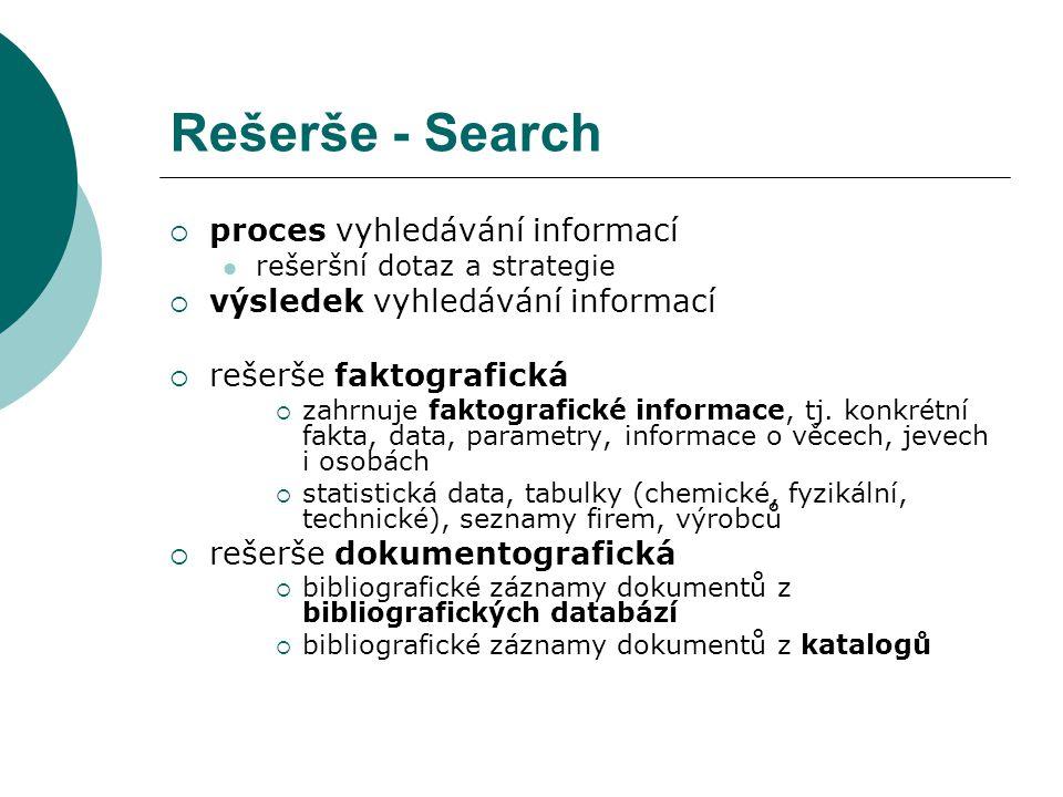 Rešerše - Search  proces vyhledávání informací rešeršní dotaz a strategie  výsledek vyhledávání informací  rešerše faktografická  zahrnuje faktografické informace, tj.