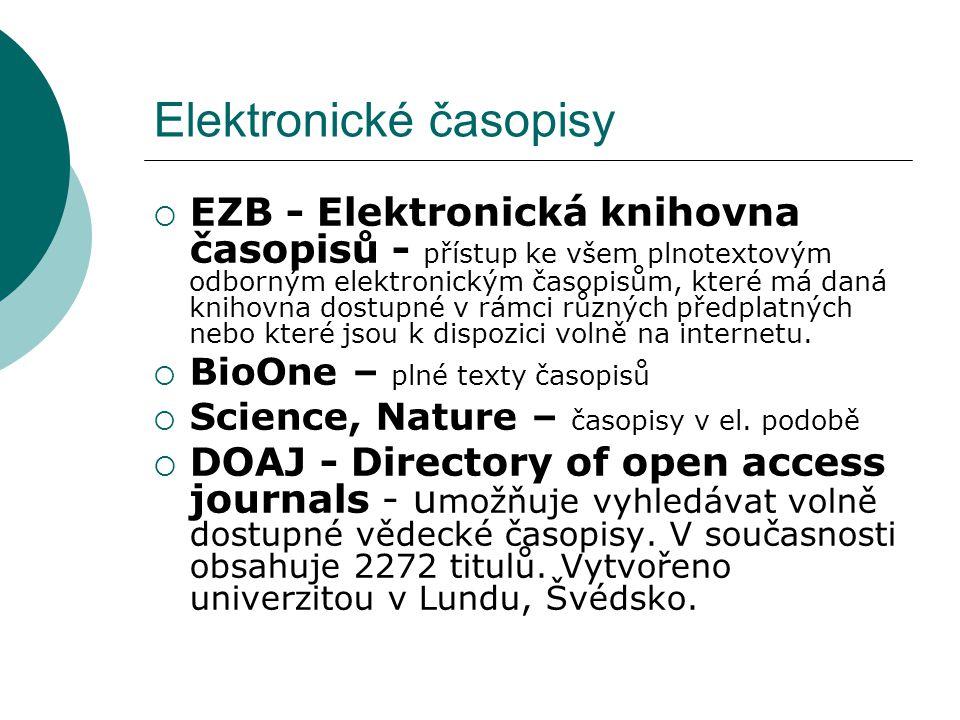 Elektronické časopisy  EZB - Elektronická knihovna časopisů - přístup ke všem plnotextovým odborným elektronickým časopisům, které má daná knihovna dostupné v rámci různých předplatných nebo které jsou k dispozici volně na internetu.