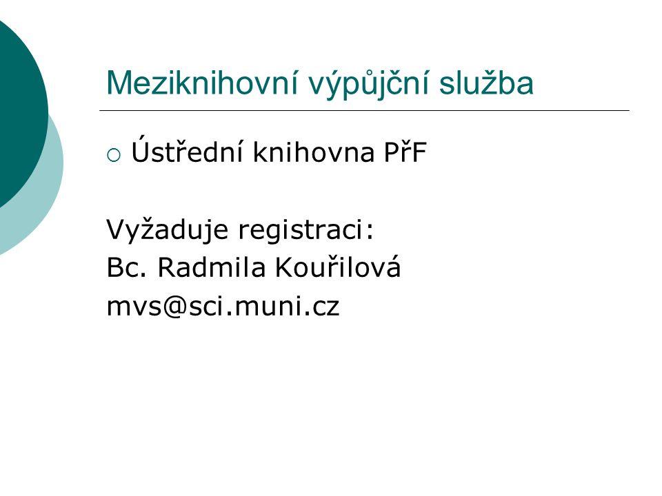 Meziknihovní výpůjční služba  Ústřední knihovna PřF Vyžaduje registraci: Bc.
