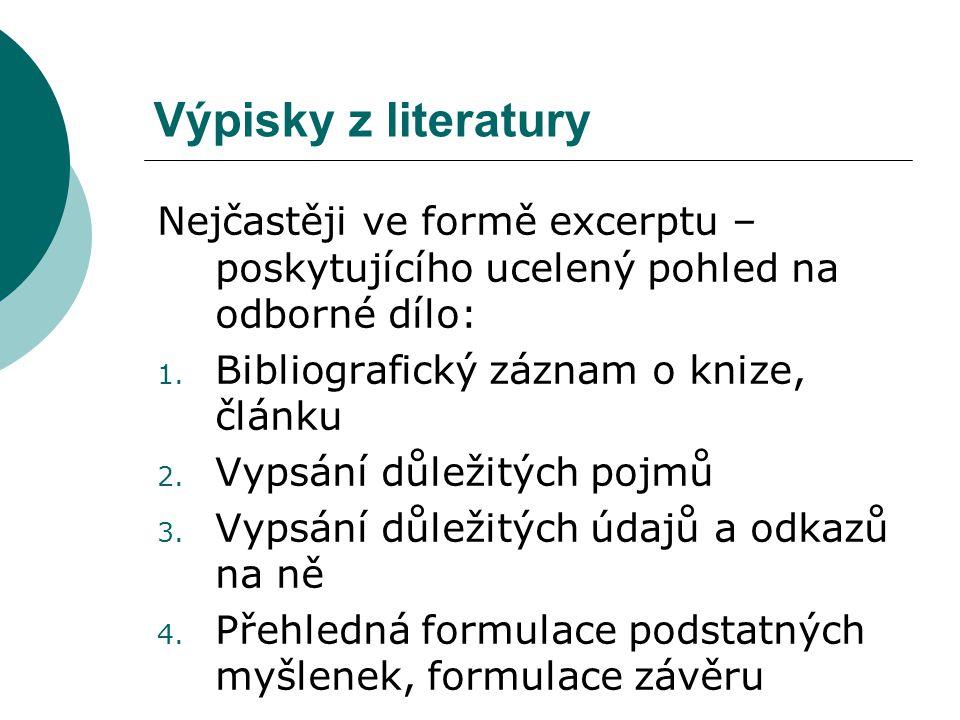 Výpisky z literatury Nejčastěji ve formě excerptu – poskytujícího ucelený pohled na odborné dílo: 1.