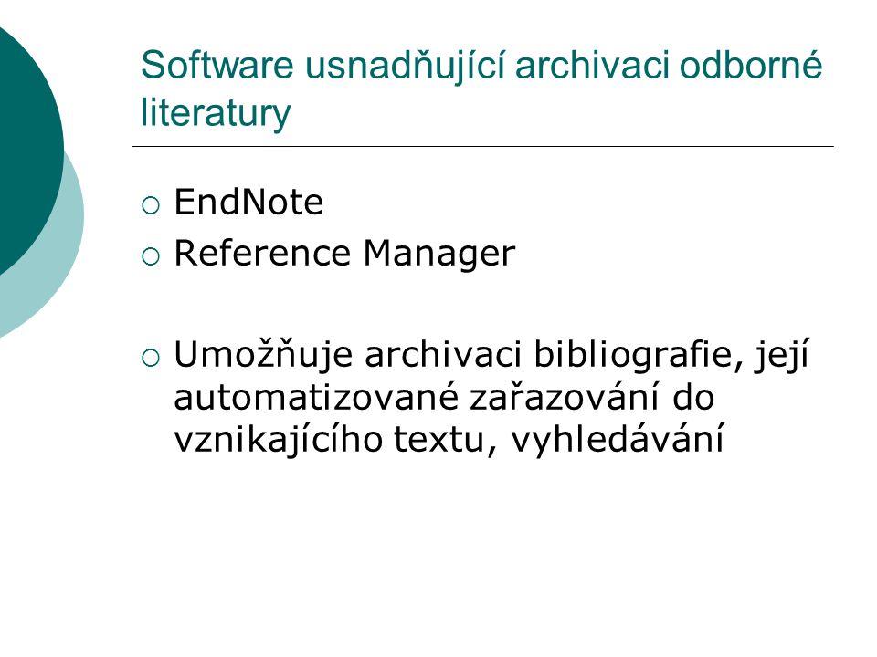 Software usnadňující archivaci odborné literatury  EndNote  Reference Manager  Umožňuje archivaci bibliografie, její automatizované zařazování do vznikajícího textu, vyhledávání