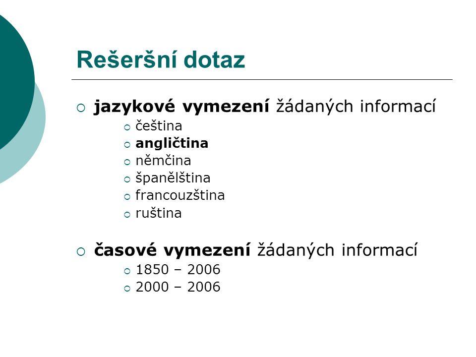 Rešeršní dotaz  jazykové vymezení žádaných informací  čeština  angličtina  němčina  španělština  francouzština  ruština  časové vymezení žádaných informací  1850 – 2006  2000 – 2006