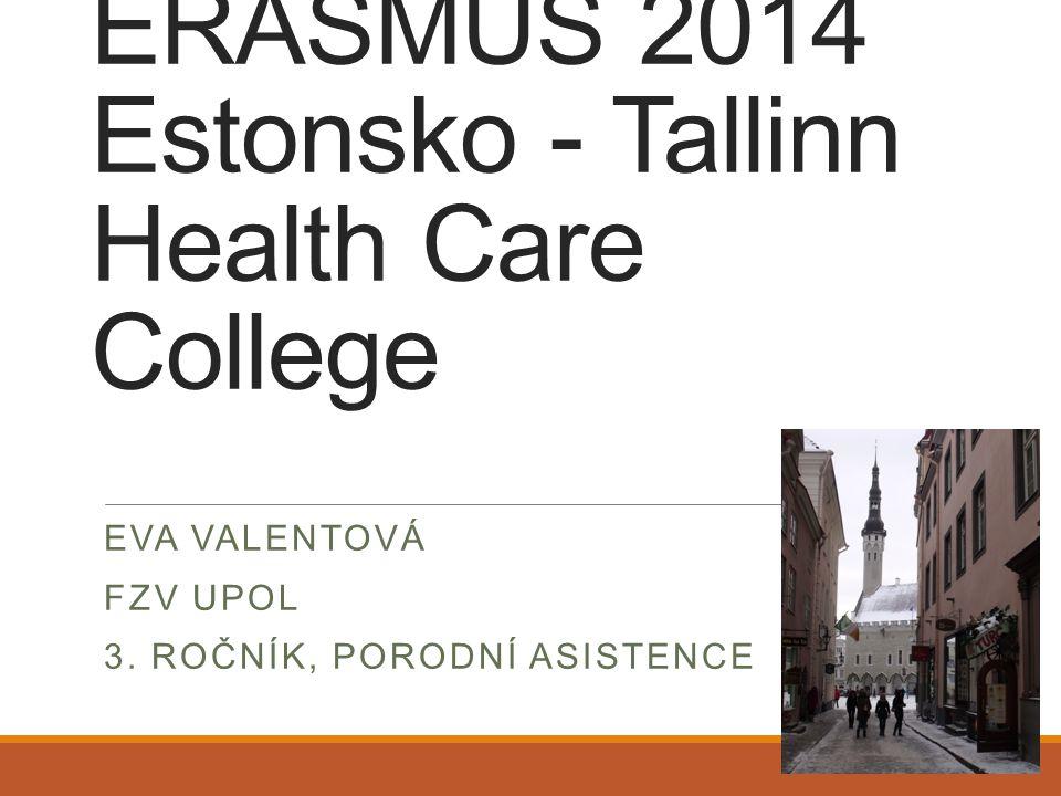 ERASMUS 2014 Estonsko - Tallinn Health Care College EVA VALENTOVÁ FZV UPOL 3. ROČNÍK, PORODNÍ ASISTENCE