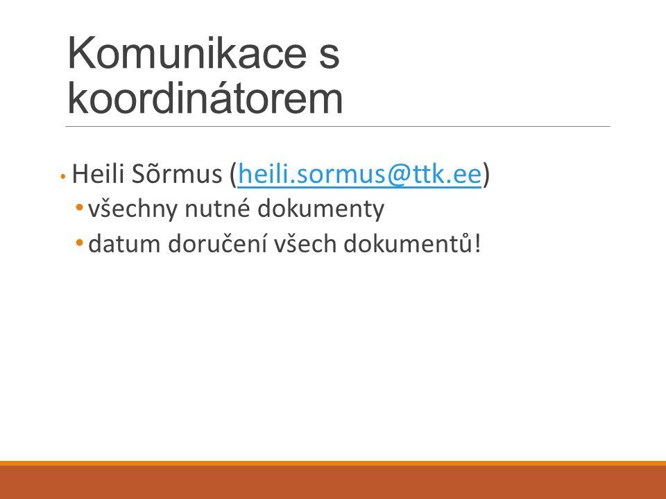 Komunikace s koordinátorem Heili Sõrmus (heili.sormus@ttk.ee)heili.sormus@ttk.ee všechny nutné dokumenty datum doručení všech dokumentů!