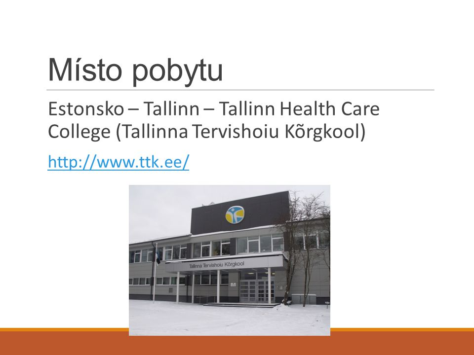 Místo pobytu Estonsko – Tallinn – Tallinn Health Care College (Tallinna Tervishoiu Kõrgkool) http://www.ttk.ee/