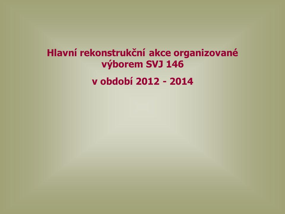 Hlavní rekonstrukční akce organizované výborem SVJ 146 v období 2012 - 2014