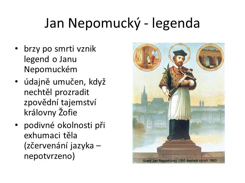Jan Nepomucký - legenda brzy po smrti vznik legend o Janu Nepomuckém údajně umučen, když nechtěl prozradit zpovědní tajemství královny Žofie podivné o