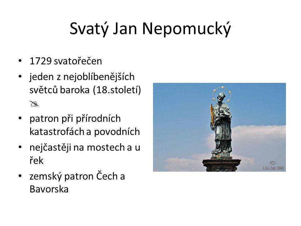 Svatý Jan Nepomucký 1729 svatořečen jeden z nejoblíbenějších světců baroka (18.století)  patron při přírodních katastrofách a povodních nejčastěji na