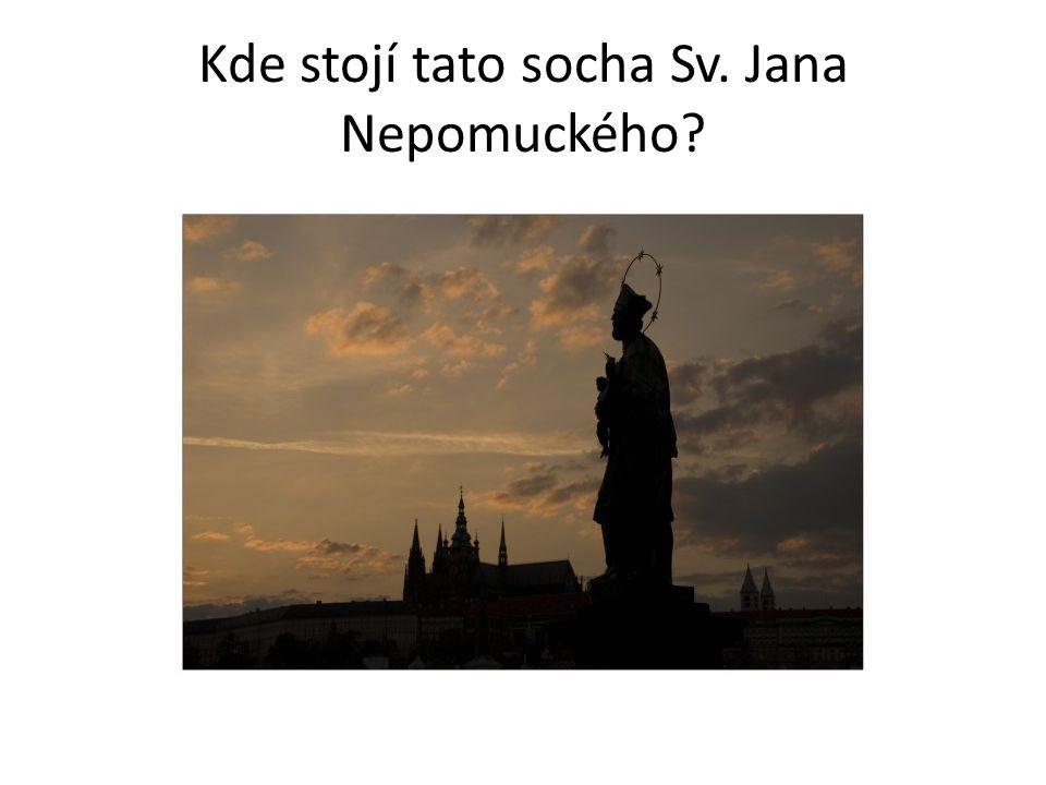 Kde stojí tato socha Sv. Jana Nepomuckého?