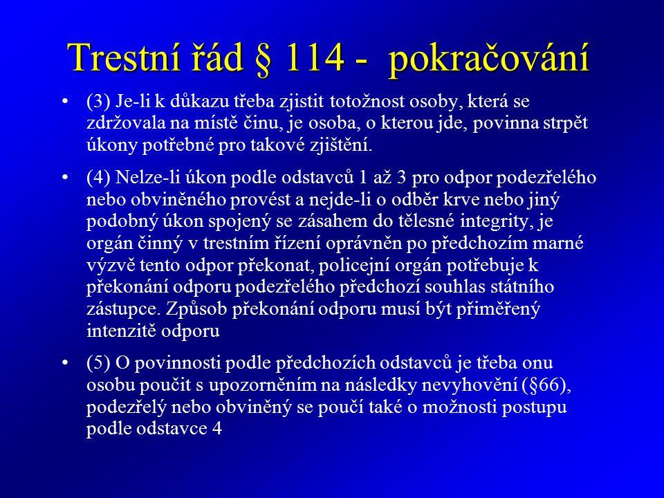 Trestní řád § 114 - pokračování (3) Je-li k důkazu třeba zjistit totožnost osoby, která se zdržovala na místě činu, je osoba, o kterou jde, povinna st