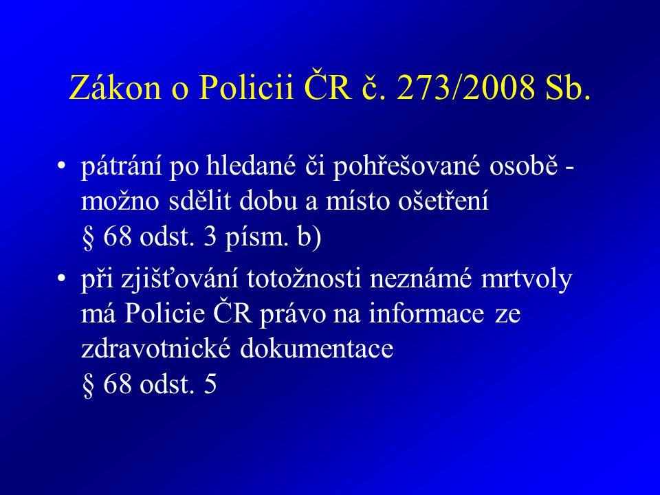 Zákon o Policii ČR č. 273/2008 Sb. pátrání po hledané či pohřešované osobě - možno sdělit dobu a místo ošetření § 68 odst. 3 písm. b) při zjišťování t