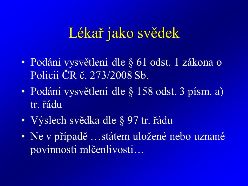 Lékař jako svědek Podání vysvětlení dle § 61 odst. 1 zákona o Policii ČR č. 273/2008 Sb. Podání vysvětlení dle § 158 odst. 3 písm. a) tr. řádu Výslech
