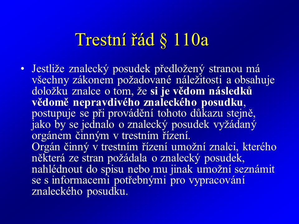 Trestní řád § 110a Jestliže znalecký posudek předložený stranou má všechny zákonem požadované náležitosti a obsahuje doložku znalce o tom, že si je vě