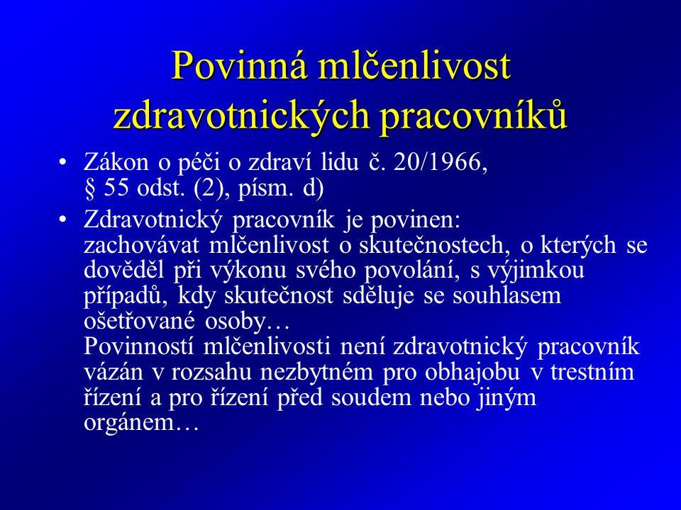 Povinná mlčenlivost zdravotnických pracovníků Zákon o péči o zdraví lidu č. 20/1966, § 55 odst. (2), písm. d) Zdravotnický pracovník je povinen: zacho