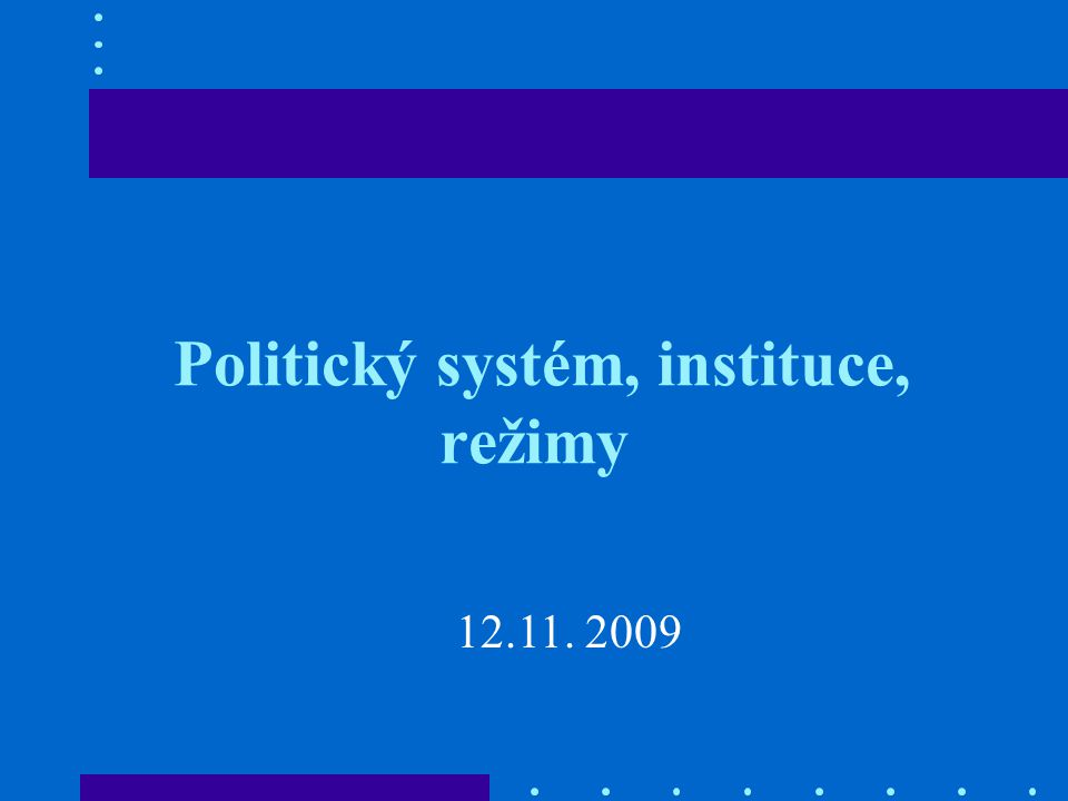 Politické režimy (demokratické) Vzájemné vztahy mezi jednotlivými složkami moci ve státě určují konkrétní podobu politického režimu.