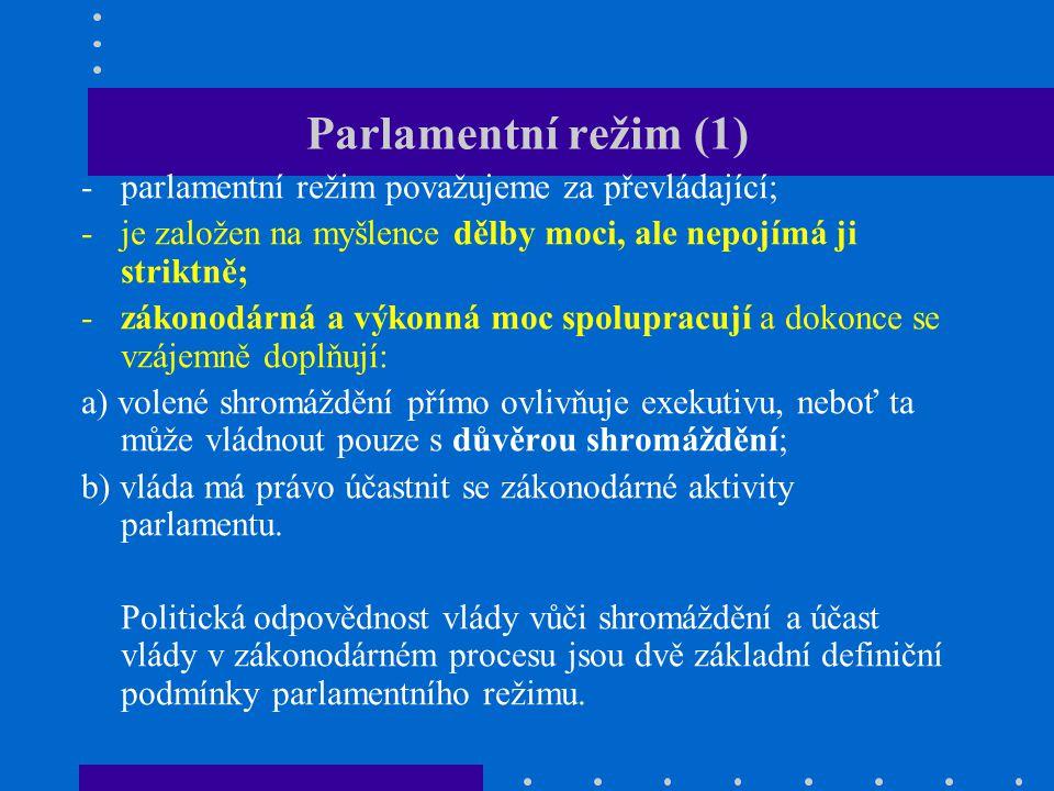 Parlamentní režim (2) -funkce hlavy státu (prezidenta/krále) a funkce předsedy vlády (premiéra/kancléře) jsou odděleny; Hlava státu není běžným účastníkem politického procesu a zasahuje zpravidla jen v okamžicích krize (funkce arbitra).