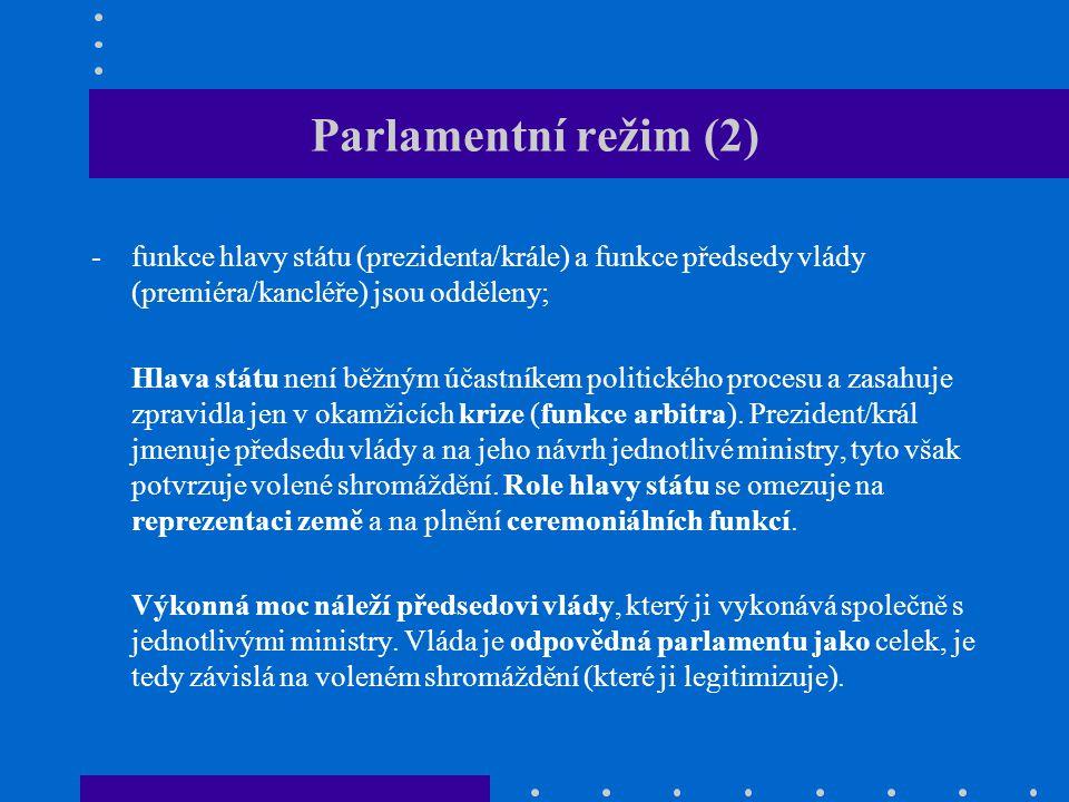 Parlamentní režim (3) Parlamentní režimy fungují v různých modifikacích:  premiérský parlamentarismus, kde vláda převažuje nad parlamentem (např.