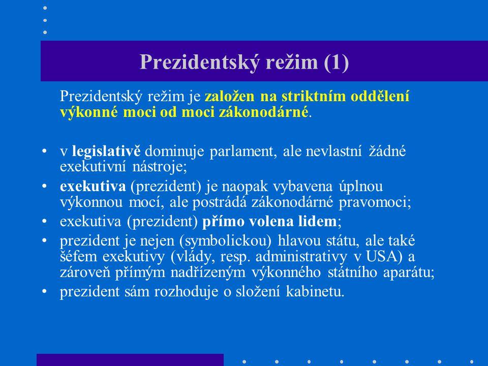 Prezidentský režim (2) Klasickým příkladem USA.