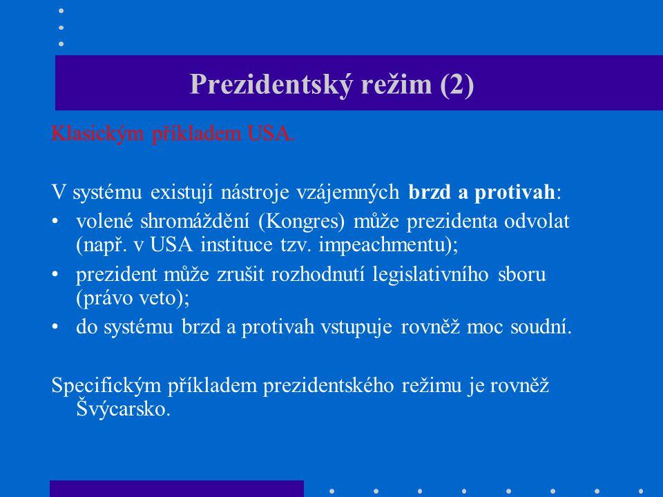 Poloprezidentský režim Nejdůležitější postavou v tomto systému je prezident, který je volen v přímých volbách.