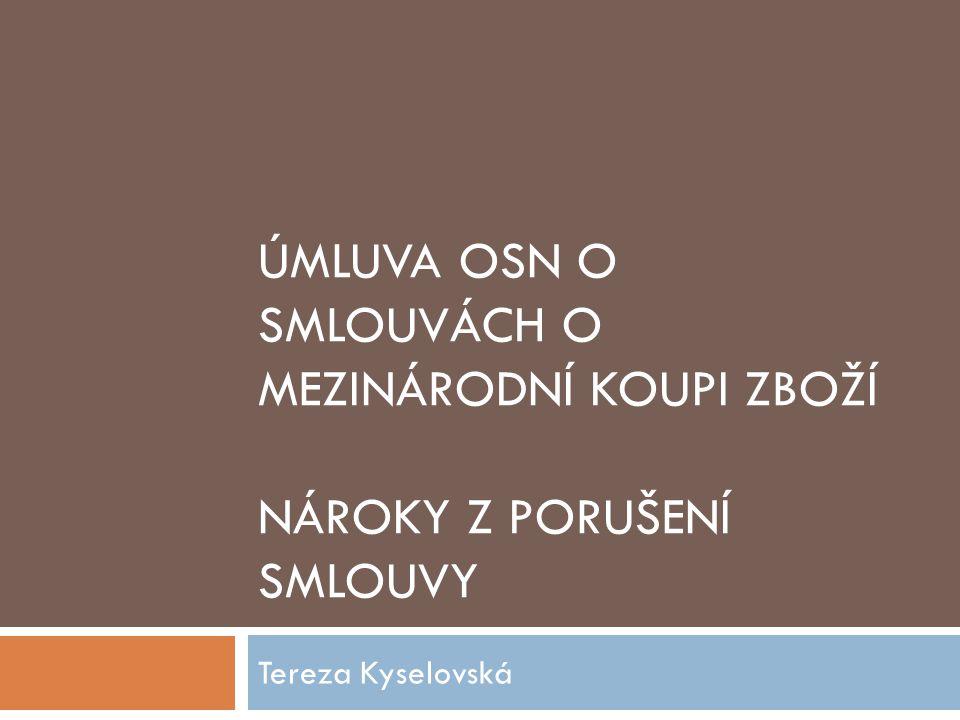 ÚMLUVA OSN O SMLOUVÁCH O MEZINÁRODNÍ KOUPI ZBOŽÍ NÁROKY Z PORUŠENÍ SMLOUVY Tereza Kyselovská