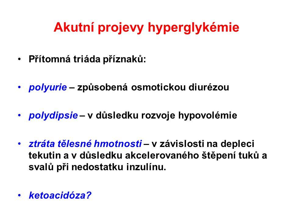 Akutní projevy hyperglykémie Přítomná triáda příznaků: polyurie – způsobená osmotickou diurézou polydipsie – v důsledku rozvoje hypovolémie ztráta těl
