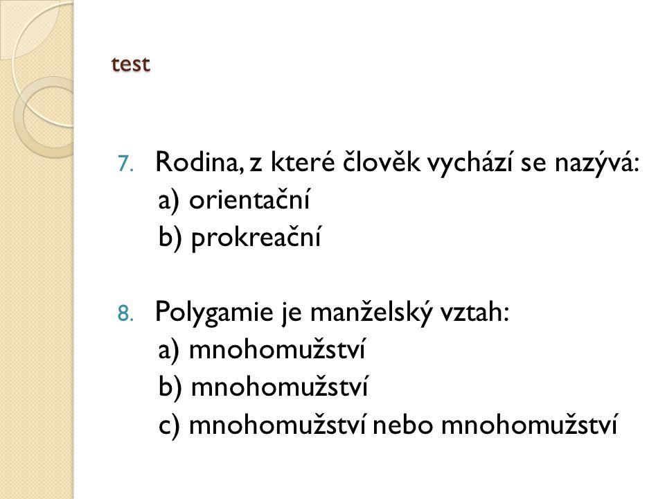 test 7. Rodina, z které člověk vychází se nazývá: a) orientační b) prokreační 8.
