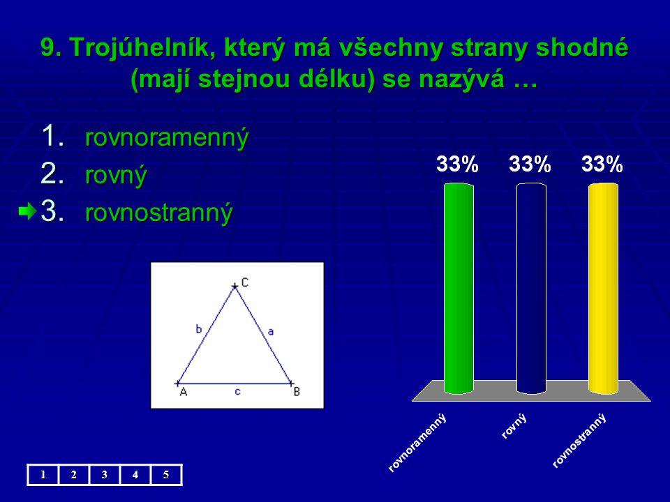 9. Trojúhelník, který má všechny strany shodné (mají stejnou délku) se nazývá … 1.