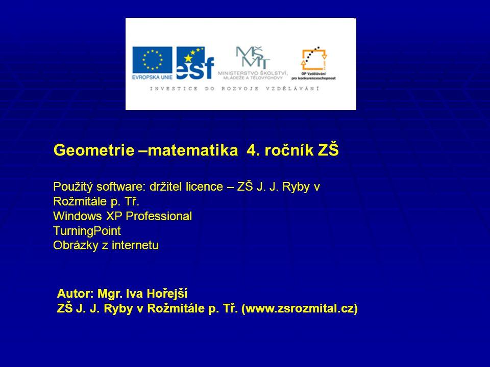 Geometrie –matematika 4. ročník ZŠ Použitý software: držitel licence – ZŠ J.