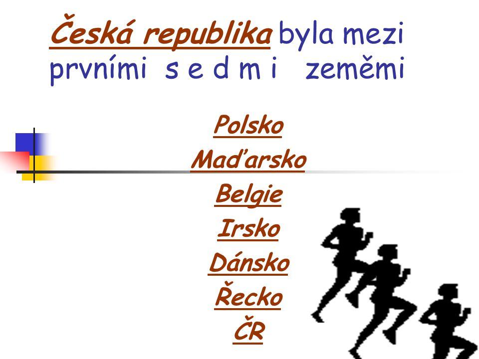 Česká republika byla mezi prvními s e d m i zeměmi Polsko Maďarsko Belgie Irsko Dánsko Řecko ČR