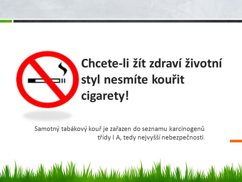 Chcete-li žít zdraví životní styl nesmíte kouřit cigarety! Samotný tabákový kouř je zařazen do seznamu karcinogenů třídy I A, tedy nejvyšší nebezpečno