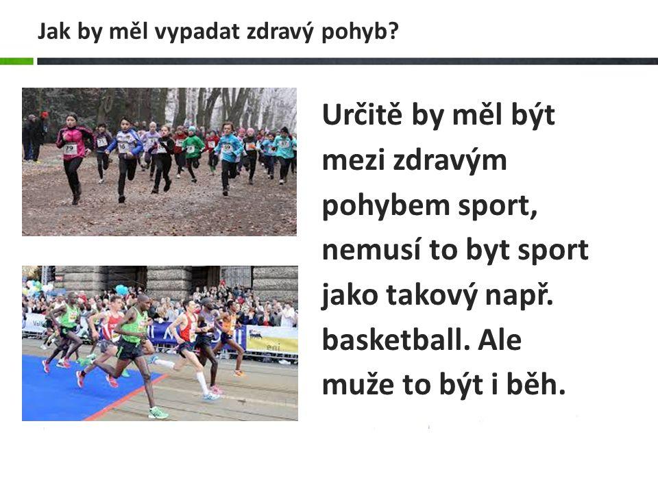 Určitě by měl být mezi zdravým pohybem sport, nemusí to byt sport jako takový např. basketball. Ale muže to být i běh. Jak by měl vypadat zdravý pohyb