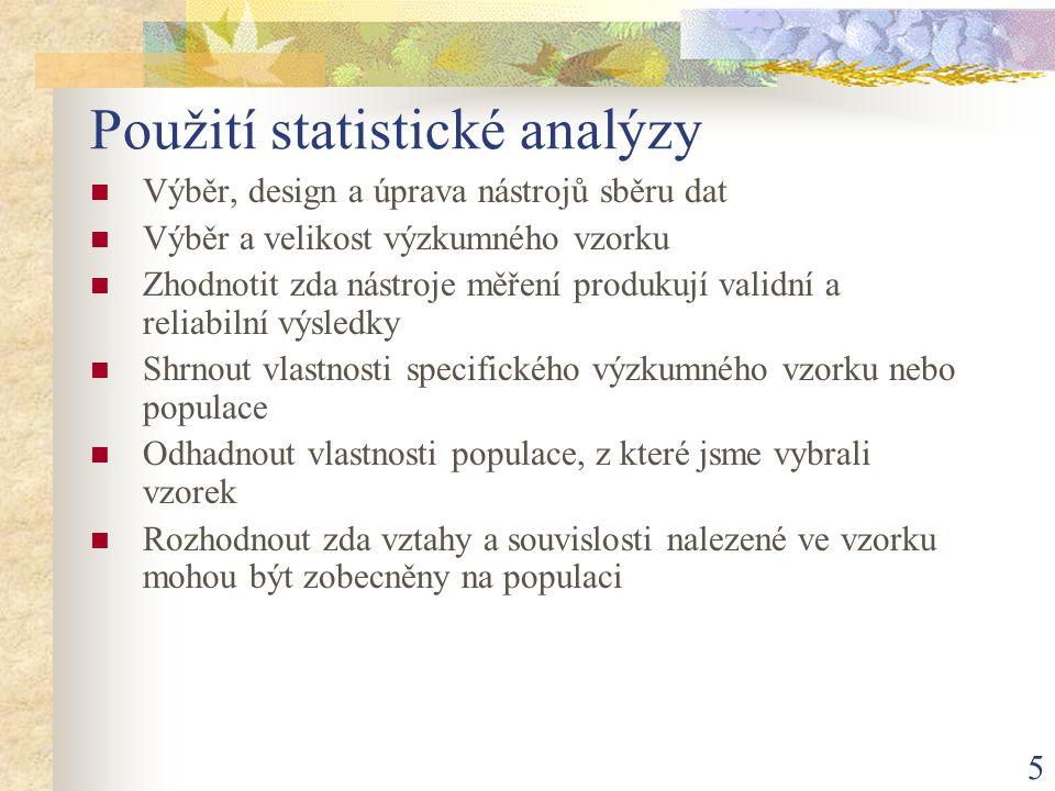 5 Použití statistické analýzy Výběr, design a úprava nástrojů sběru dat Výběr a velikost výzkumného vzorku Zhodnotit zda nástroje měření produkují val