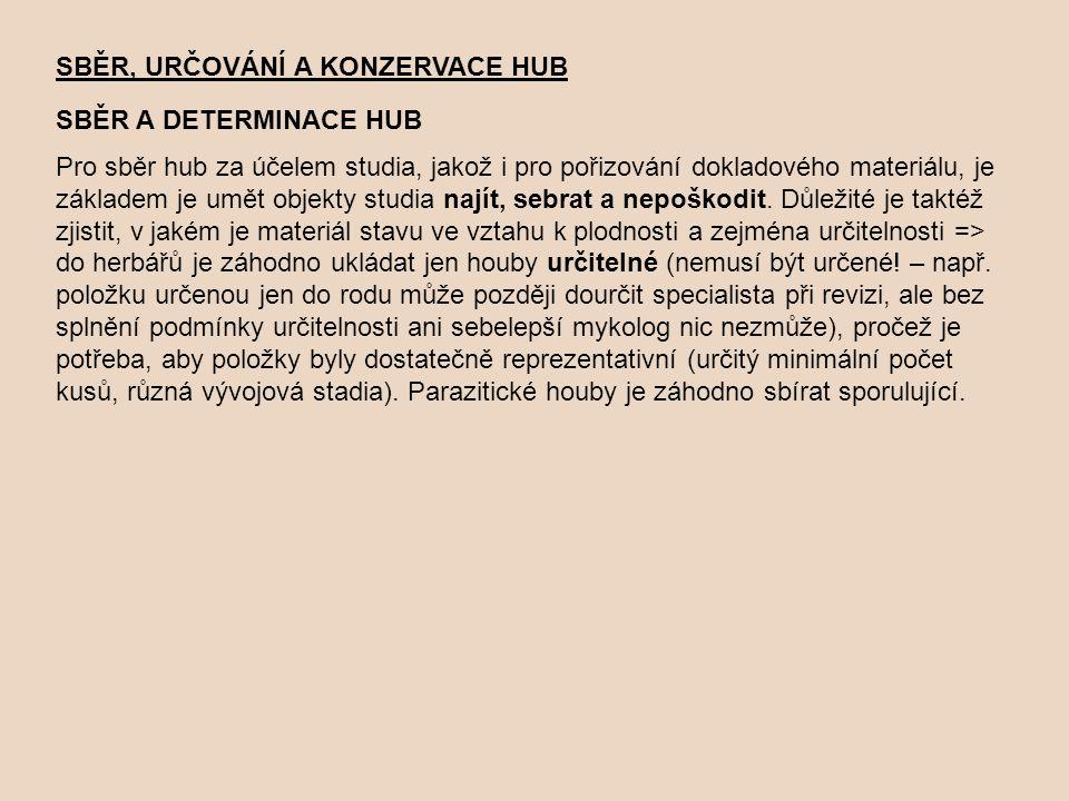 SBĚR, URČOVÁNÍ A KONZERVACE HUB SBĚR A DETERMINACE HUB Pro sběr hub za účelem studia, jakož i pro pořizování dokladového materiálu, je základem je umě