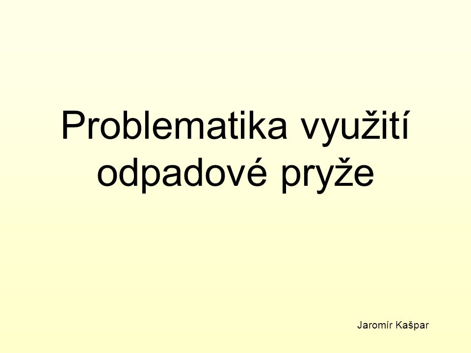 Problematika využití odpadové pryže Jaromír Kašpar