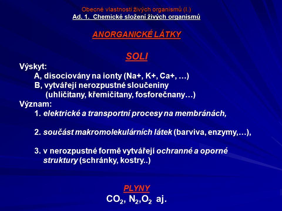 Obecné vlastnosti živých organismů (I.) Ad. 1. Chemické složení živých organismů ANORGANICKÉ LÁTKY SOLI Výskyt: A, disociovány na ionty (Na+, K+, Ca+,