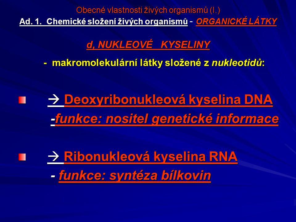 Obecné vlastnosti živých organismů (I.) Ad. 1. Chemické složení živých organismůORGANICKÉ LÁTKY d, NUKLEOVÉ KYSELINY Obecné vlastnosti živých organism