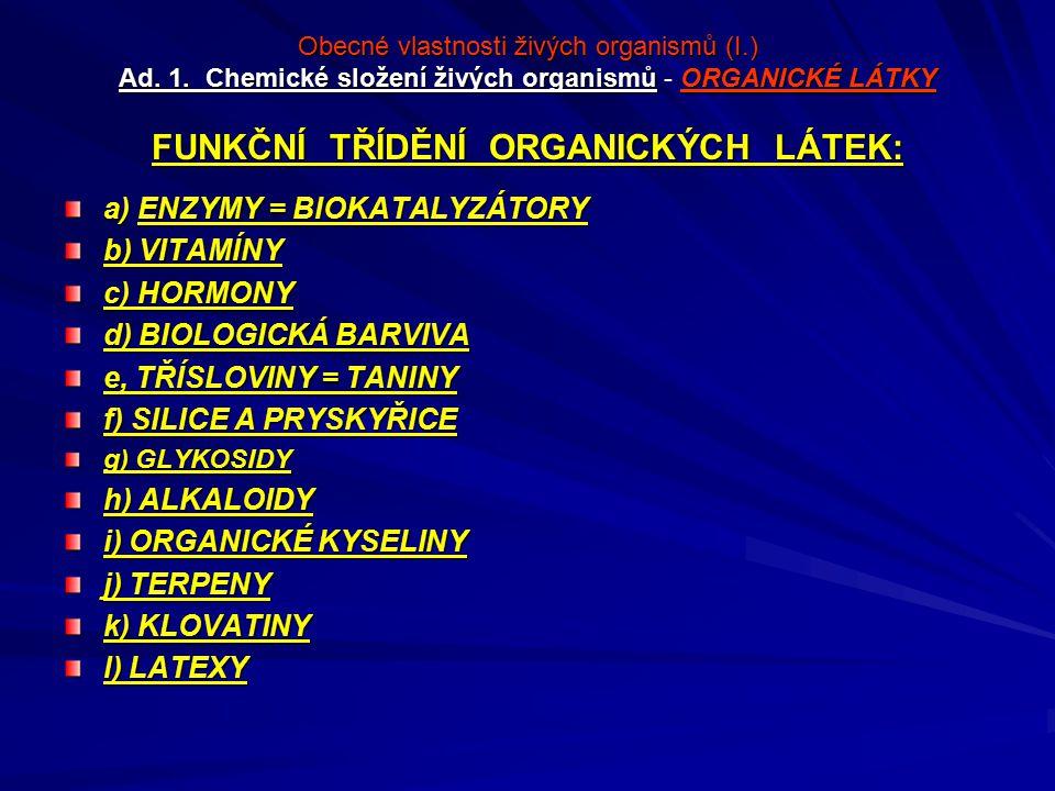 Obecné vlastnosti živých organismů (I.) Ad. 1. Chemické složení živých organismůORGANICKÉ LÁTKY FUNKČNÍ TŘÍDĚNÍ ORGANICKÝCH LÁTEK: Obecné vlastnosti ž