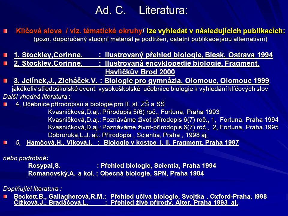 Ad. C. Literatura: Klíčová slova / viz. tématické okruhy/ lze vyhledat v následujících publikacích: Klíčová slova / viz. tématické okruhy/ lze vyhleda