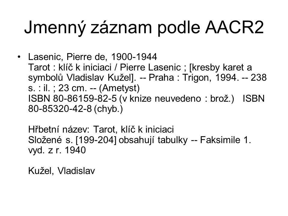 Jmenný záznam podle AACR2 Lasenic, Pierre de, 1900-1944 Tarot : klíč k iniciaci / Pierre Lasenic ; [kresby karet a symbolů Vladislav Kužel].