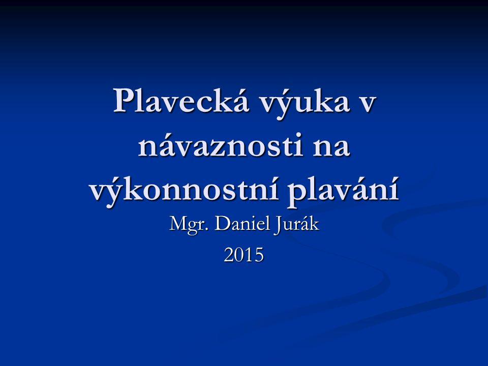 Plavecká výuka v návaznosti na výkonnostní plavání Mgr. Daniel Jurák 2015