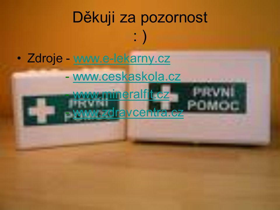 Děkuji za pozornost : ) Zdroje - www.e-lekarny.czwww.e-lekarny.cz - www.ceskaskola.czwww.ceskaskola.cz - www.mineralfit.czwww.mineralfit.cz - www.zdra