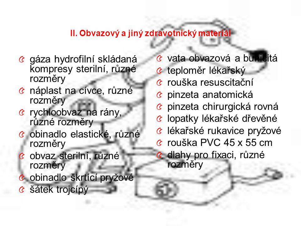 II. Obvazový a jiný zdravotnický materiál ৫ gáza hydrofilní skládaná kompresy sterilní, různé rozměry ৫ náplast na cívce, různé rozměry ৫ rychloobvaz