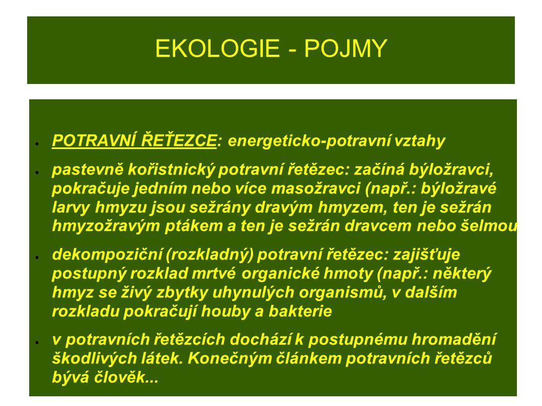 EKOLOGIE - POJMY ● POTRAVNÍ ŘEŤEZCE: energeticko-potravní vztahy ● pastevně kořistnický potravní řetězec: začíná býložravci, pokračuje jedním nebo víc