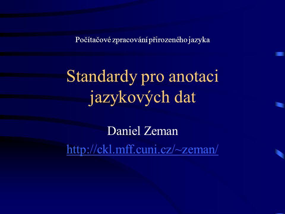 Standardy pro anotaci jazykových dat Daniel Zeman http://ckl.mff.cuni.cz/~zeman/ Počítačové zpracování přirozeného jazyka